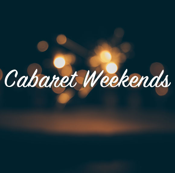Cabaret Weekends